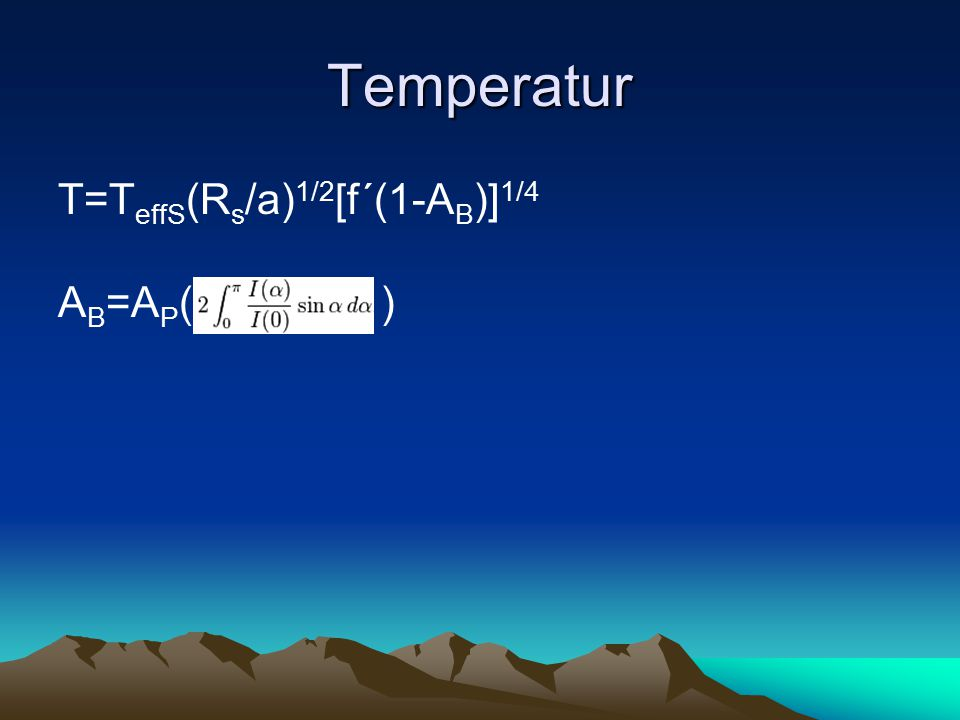 Temperatur T=TeffS(Rs/a)1/2[f´(1-AB)]1/4 AB=AP( )